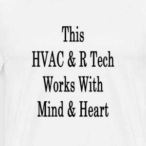 this_hvac_r_tech_works_with_mind_and_hea T-Shirts - Men's Premium T-Shirt