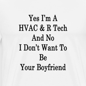 yes_im_a_hvac_r_tech_and_no_i_dont_want_ T-Shirts - Men's Premium T-Shirt