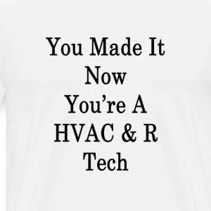 you_made_it_now_youre_a_hvac_r_tech_ T-Shirts - Men's Premium T-Shirt