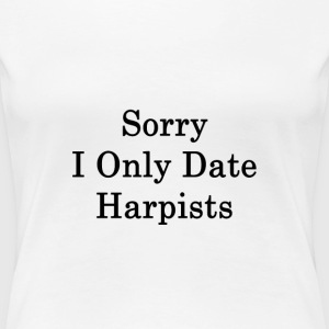 sorry_i_only_date_harpists_ T-Shirts - Women's Premium T-Shirt