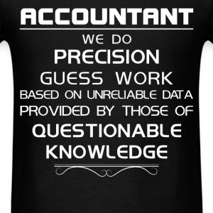 Accountant - Accountant We do precision guess work - Men's T-Shirt