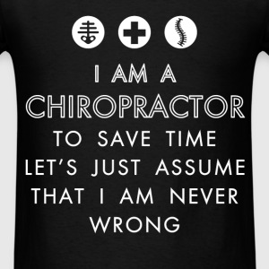 Chiropractor - I am a Chiropractor To save time le - Men's T-Shirt