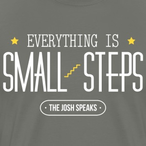 Everything is Small Steps The Josh Speaks Shirt - Men's Premium T-Shirt