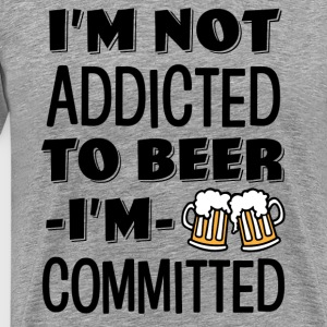 I'm not addicted to beer, I'm Committed funny  - Men's Premium T-Shirt