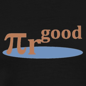 Pi * r^good - Men's Premium T-Shirt
