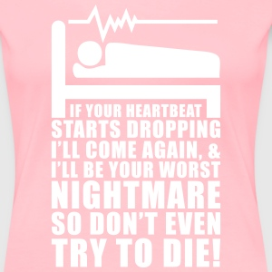 I'll Be Your Worst Nightmare T-Shirts - Women's Premium T-Shirt