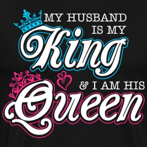 My Husband Is My King And Im His Queen T-Shirts - Men's Premium T-Shirt