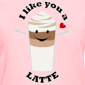 Valentine's Day Like You A Latte Quote Humour - Women's T-Shirt