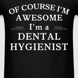 Dental Hygienist - Of course I'm awesome I'm a Den - Men's T-Shirt