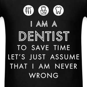 Dentist - I am a Dentist to save time let's just a - Men's T-Shirt