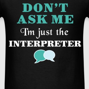 Interpreter - Don't ask me I'm just the Interprete - Men's T-Shirt