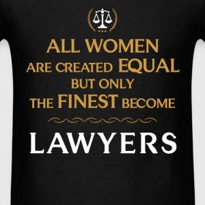 Lawyer - All women are created equal but only the  - Men's T-Shirt