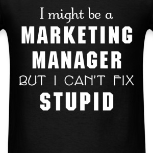 Marketing Manager - I might be a Marketing Manager - Men's T-Shirt