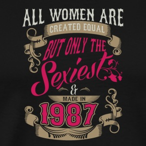 Women Created Equal Only Sexiest Are Made In 1987 - Men's Premium T-Shirt