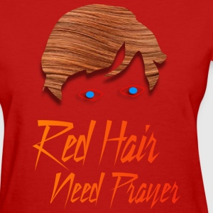 Red Hair Need Prayer T-Shirts - Women's T-Shirt