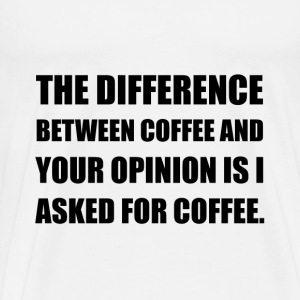 Coffee And Opinion - Men's Premium T-Shirt