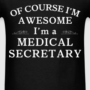 Medical Secretary - Of course I'm awesome I'm a Me - Men's T-Shirt