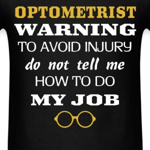 Optometrist - Optometrist Warning to avoid injury  - Men's T-Shirt