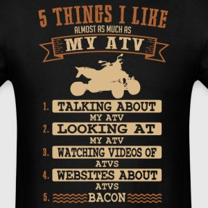My ATV 5 Things I Like Almost As Much T-Shirt T-Shirts - Men's T-Shirt