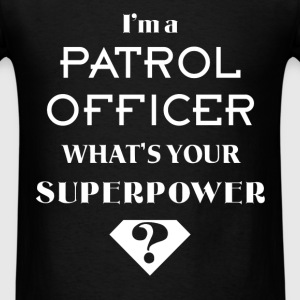 Patrol Officer - I'm a Patrol Officer what's your - Men's T-Shirt