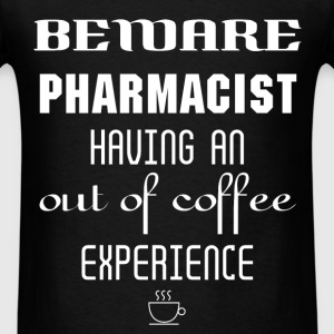 Pharmacist - Beware Pharmacist having an out of co - Men's T-Shirt