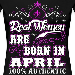 Real Women Are Born In April T-Shirts - Women's Premium T-Shirt