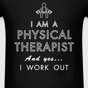 Physical Therapist - I am a Physical Therapist And - Men's T-Shirt