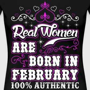 Real Women Are Born In February T-Shirts - Women's Premium T-Shirt