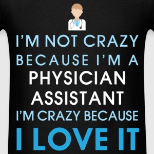 Physician Assistant - I'm not crazy because I'm a  - Men's T-Shirt