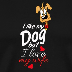 I like my Dog, But I love my wife - Men's Premium T-Shirt