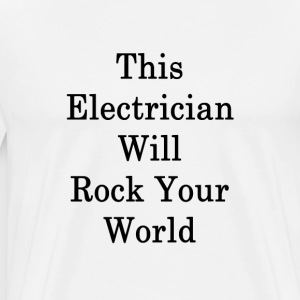this_electrician_will_rock_your_world_ T-Shirts - Men's Premium T-Shirt