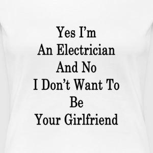 yes_im_an_electrician_and_no_i_dont_want T-Shirts - Women's Premium T-Shirt