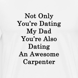 not_only_youre_dating_my_dad_youre_also_ T-Shirts - Men's Premium T-Shirt