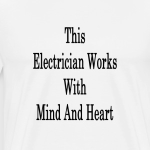 this_electrician_works_with_mind_and_hea T-Shirts - Men's Premium T-Shirt