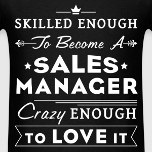 Sales Manager - Skilled enough to become a Sales M - Men's T-Shirt