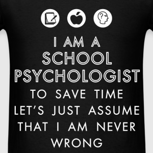 School Psychologist - I am a School Psychologist T - Men's T-Shirt