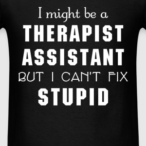 Therapist Assistant - I might be a Therapist Assis - Men's T-Shirt