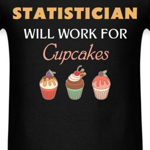 Statistician - Statistician Will work for Cupcakes - Men's T-Shirt