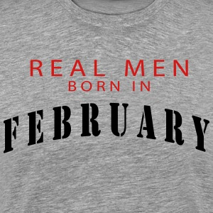 REAL MEN BORN IN FEBRUARY T-Shirts - Men's Premium T-Shirt