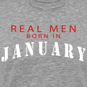 REAL MEN BORN IN JANUARY T-Shirts - Men's Premium T-Shirt