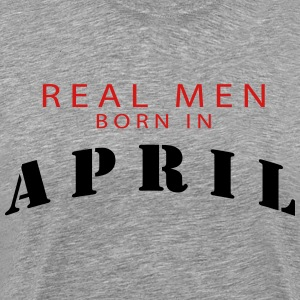 REAL MEN BORN IN APRIL T-Shirts - Men's Premium T-Shirt