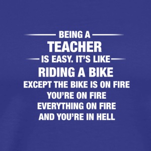 Being A Teacher Is Easy It's Like Riding A Bike Fu - Men's Premium T-Shirt