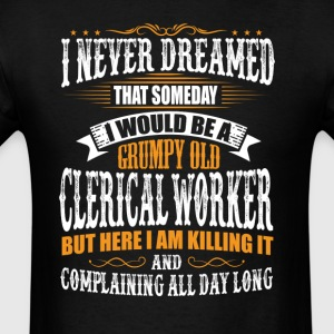 Clerical Worker Grumpy Old T-Shirt T-Shirts - Men's T-Shirt