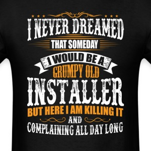 Installer Grumpy Old T-Shirt T-Shirts - Men's T-Shirt