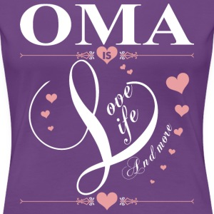 Oma Is Love Life And More T-Shirts - Women's Premium T-Shirt