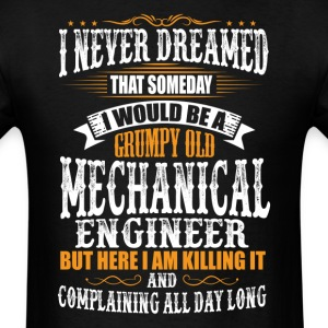 Mechanical Engineer Grumpy Old T-Shirt T-Shirts - Men's T-Shirt