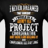 Project Coordinator Grumpy Old T-Shirt T-Shirts - Men's T-Shirt