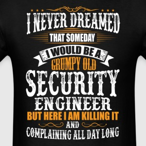 Security Engineer Grumpy Old T-Shirt T-Shirts - Men's T-Shirt