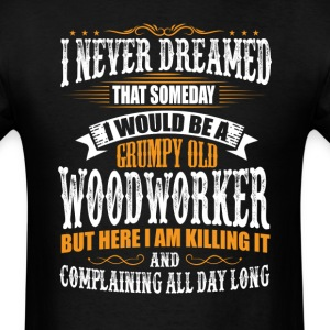 Woodworker Grumpy Old T-Shirt T-Shirts - Men's T-Shirt