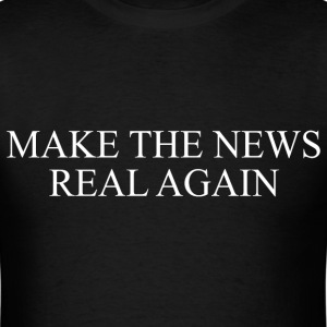 Make The News Real Again T-shirt - Men's T-Shirt